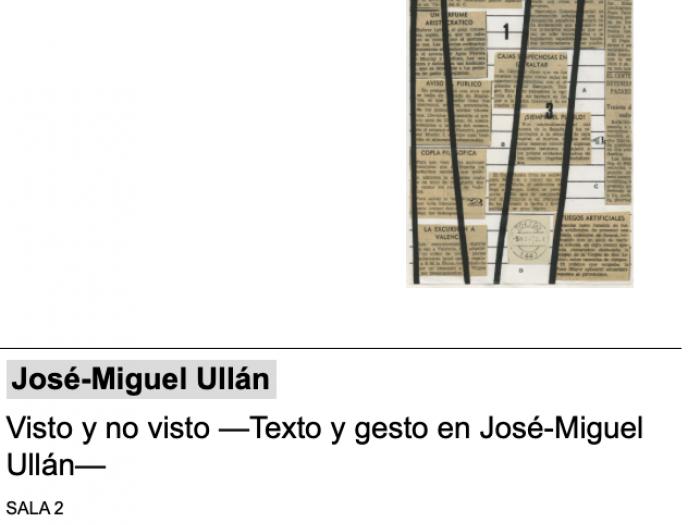 """Exposición """"Visto y no visto –Texto y gesto en José-Miguel Ullán–"""""""